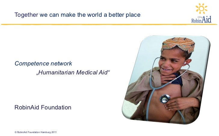 """Together we can make the world a better placeCompetence network      """"Humanitarian Medical Aid""""RobinAid Foundation© RobinA..."""