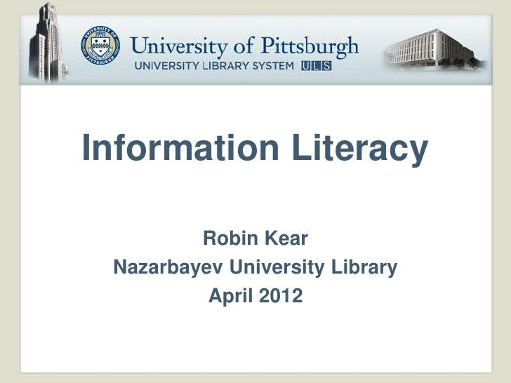 Information Literacy         Robin Kear Nazarbayev University Library          April 2012