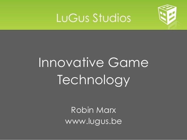 LuGus StudiosInnovative Game   Technology    Robin Marx   www.lugus.be