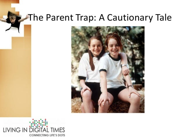 The Parent Trap: A Cautionary Tale