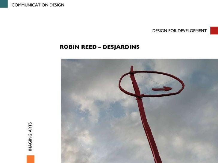 COMMUNICATION DESIGN DESIGN FOR DEVELOPMENT IMAGING ARTS ROBIN REED – DESJARDINS
