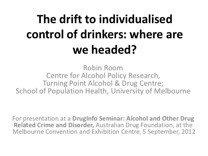 The drift to individualised    control of drinkers: where are             we headed?                     Robin Room       ...