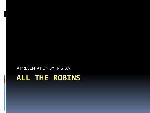 A PRESENTATION BY TRISTANALL THE ROBINS