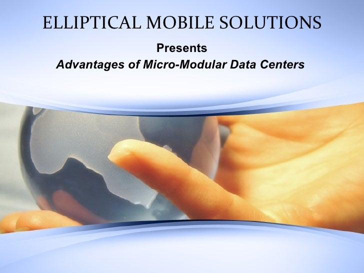 ELLIPTICAL MOBILE SOLUTIONS Presents Advantages of Micro-Modular Data Centers