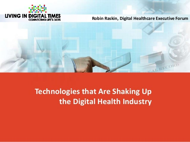 Technologies that Are Shaking Up the Digital Health Industry Robin Raskin, Digital Healthcare Executive Forum