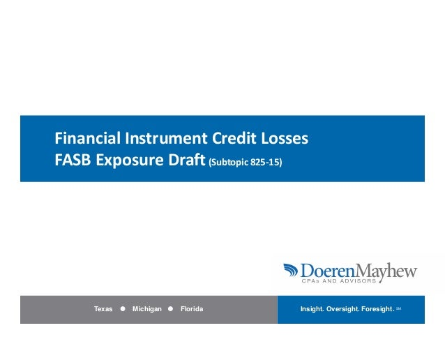 Click to edit Master title style    Financial Instrument Credit Losses     FASB Exposure Draft (Subtopic 825‐15)1        T...