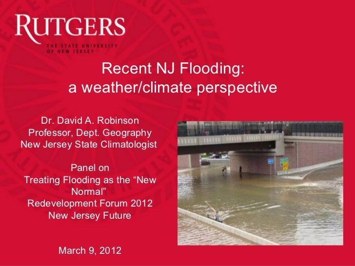 Recent NJ Flooding:          a weather/climate perspective    Dr. David A. Robinson Professor, Dept. GeographyNew Jersey S...