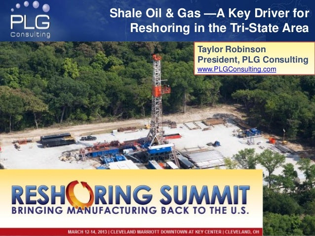 Shale Oil & Gas —A Key Driver for   Reshoring in the Tri-State Area              Taylor Robinson              President, P...