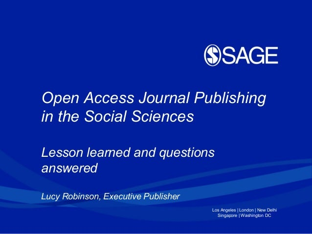 Open Access Journal Publishingin the Social SciencesLesson learned and questionsansweredLucy Robinson, Executive Publisher...