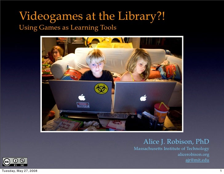 Videogames at the Library?!           Using Games as Learning Tools                                                   Alic...
