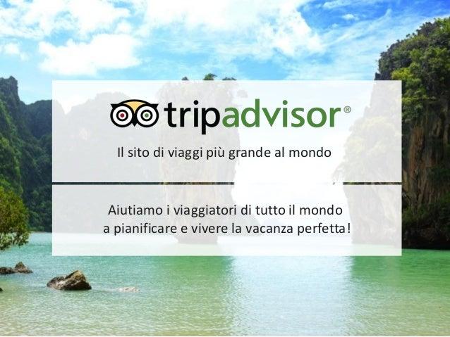 Il sito di viaggi più grande al mondo  Aiutiamo i viaggiatori di tutto il mondo a pianificare e vivere la vacanza perfetta...