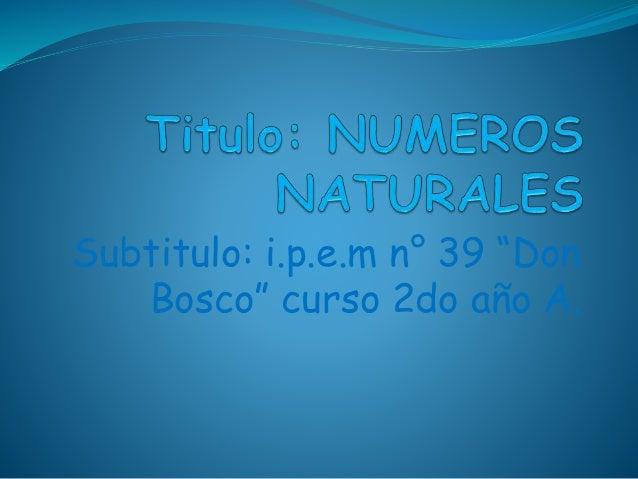 """Subtitulo: i.p.e.m n° 39 """"Don  Bosco"""" curso 2do año A."""