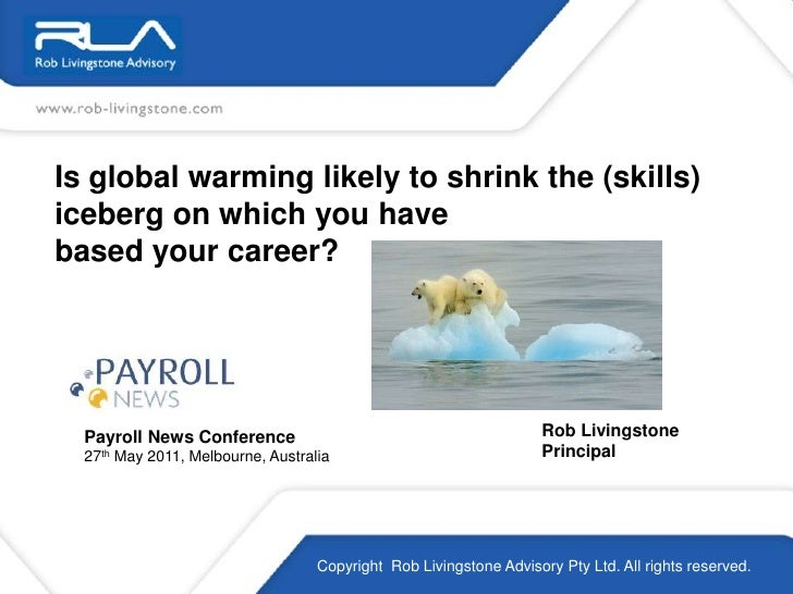 Is global warming likely to shrink the (skills) iceberg on which you have<br />based your career?<br />Rob Livingstone<br ...