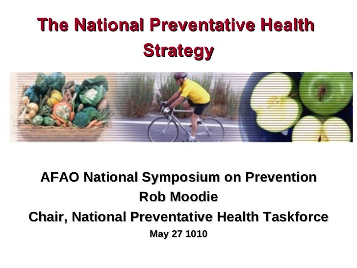 AFAO National Symposium on Prevention Rob Moodie Chair, National Preventative Health Taskforce May 27 1010 The National Pr...