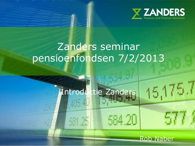 Zanders seminarpensioenfondsen 7/2/2013     Introductie Zanders                                       1                   ...