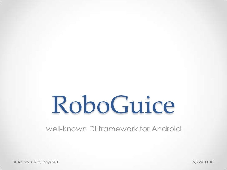 RoboGuice<br />well-known DI framework for Android<br />5/7/2011<br />1<br />Android May Days 2011<br />