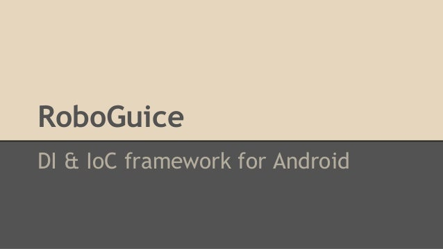 RoboGuice DI & IoC framework for Android