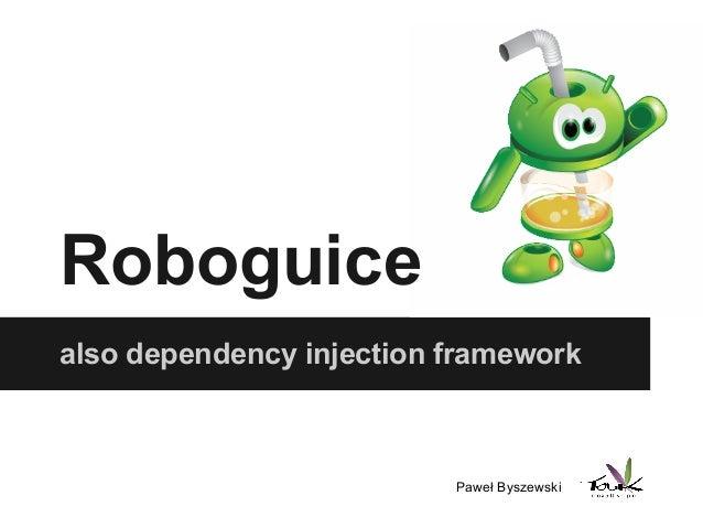 Roboguice also dependency injection framework Paweł Byszewski
