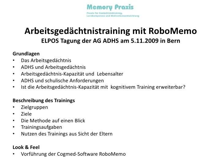 Arbeitsgedächtnistraining mit RoboMemoELPOS Tagung der AG ADHS am 5.11.2009 in Bern<br />Grundlagen<br />Das Arbeitsgedäch...