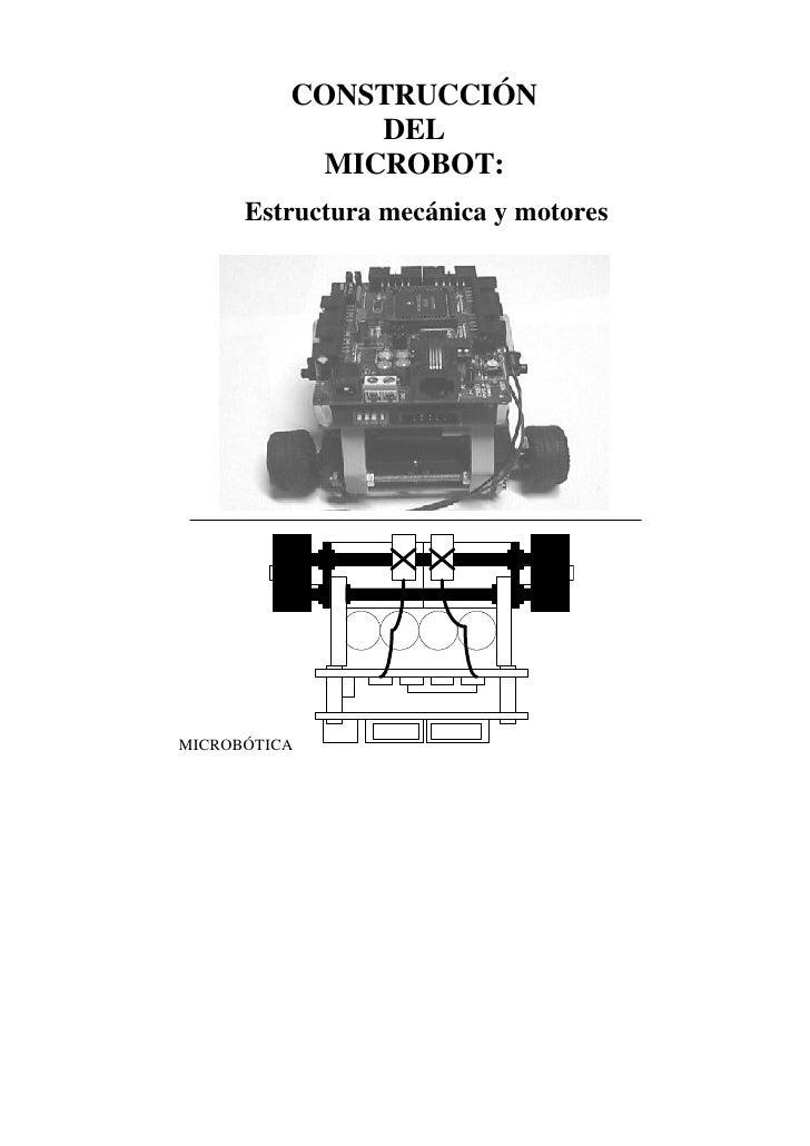 CONSTRUCCIÓN                DEL             MICROBOT:       Estructura mecánica y motores     MICROBÓTICA