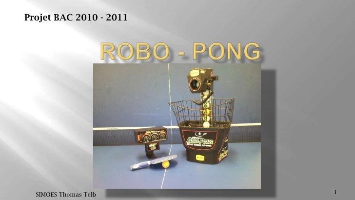 ROBO - PONG<br />1<br />SIMOES Thomas Telb<br />Projet BAC 2010 - 2011<br />