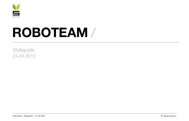 RoboTeam - Styleguide / 21.04.2013 DESIGN BY STRATIGO roboteam / Styleguide 24.04.2013