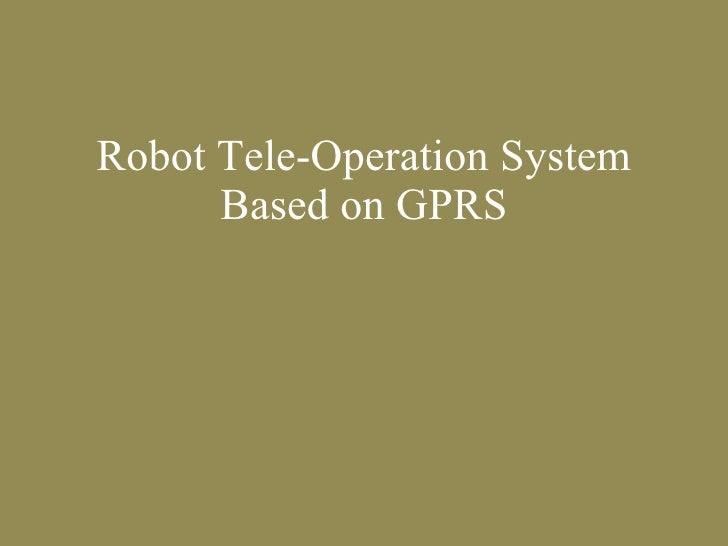 Robot Tele-operation System Based on GPRS