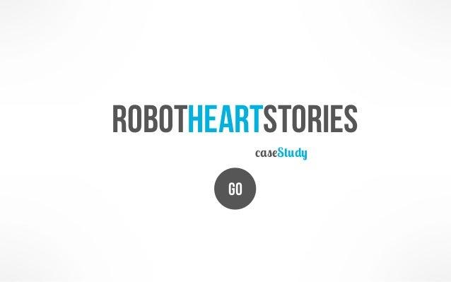 Robot Heart Stories Case Study