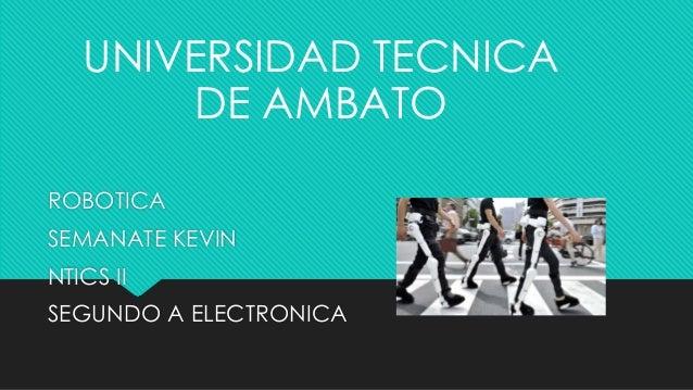ROBOTICA SEMANATE KEVIN NTICS II SEGUNDO A ELECTRONICA UNIVERSIDAD TECNICA DE AMBATO