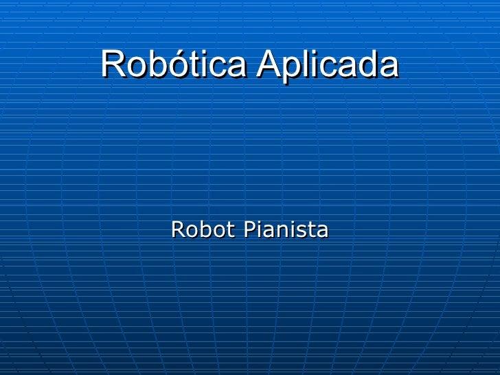 Robótica Aplicada Robot Pianista