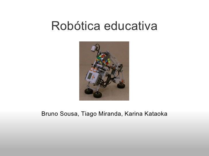 Robótica educativa     Bruno Sousa, Tiago Miranda, Karina Kataoka