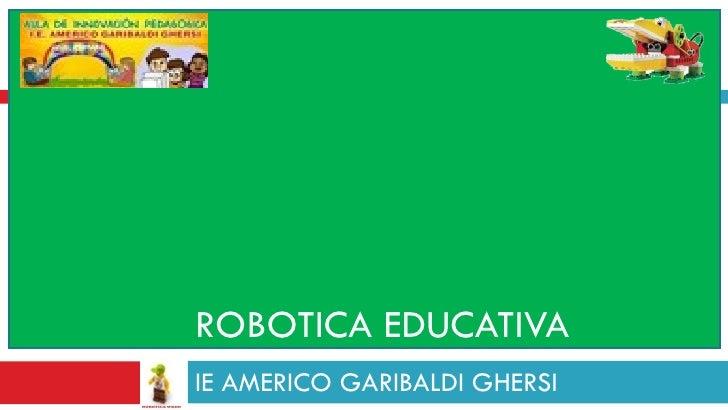 ROBOTICA EDUCATIVAIE AMERICO GARIBALDI GHERSI
