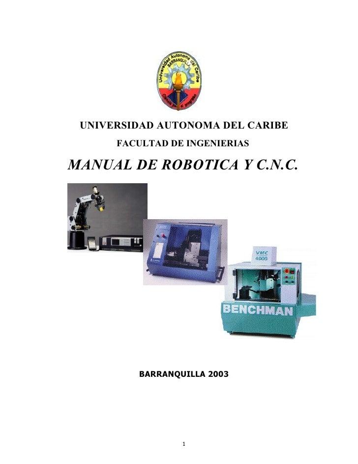 UNIVERSIDAD AUTONOMA DEL CARIBE       FACULTAD DE INGENIERIAS  MANUAL DE ROBOTICA Y C.N.C.              BARRANQUILLA 2003 ...