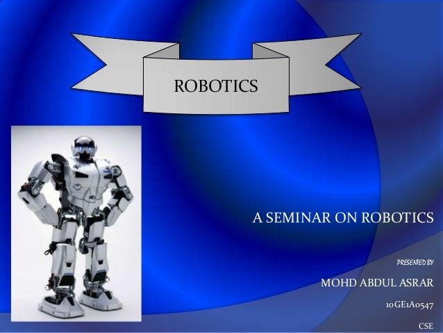 A SEMINAR ON ROBOTICSPRESENTED BYMOHD ABDUL ASRAR10GE1A0547CSEROBOTICS