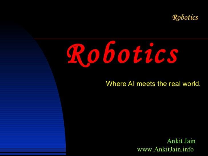 Robotics Where AI meets the real world. Ankit Jain www.AnkitJain.info