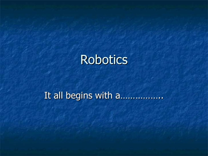 Robotics It all begins with a……………..