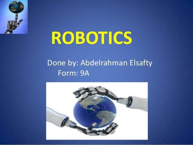 ROBOTICS Done by: Abdelrahman Elsafty Form: 9A
