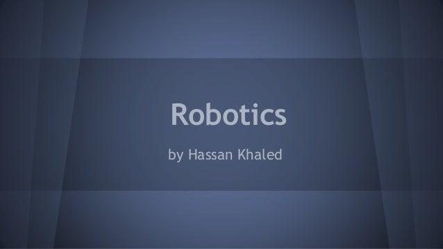Robotics by Hassan Khaled