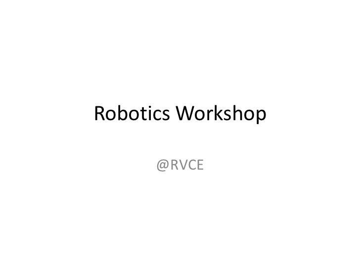 Robotics Workshop      @RVCE
