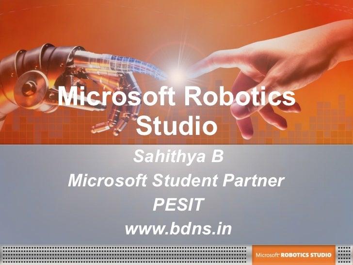 Microsoft Robotics Studio Sahithya B Microsoft Student Partner  PESIT www.bdns.in