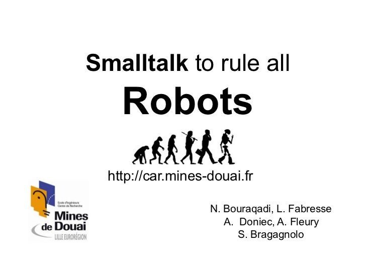Smalltalk to rule all    Robots  http://car.mines-douai.fr                   N. Bouraqadi, L. Fabresse                    ...