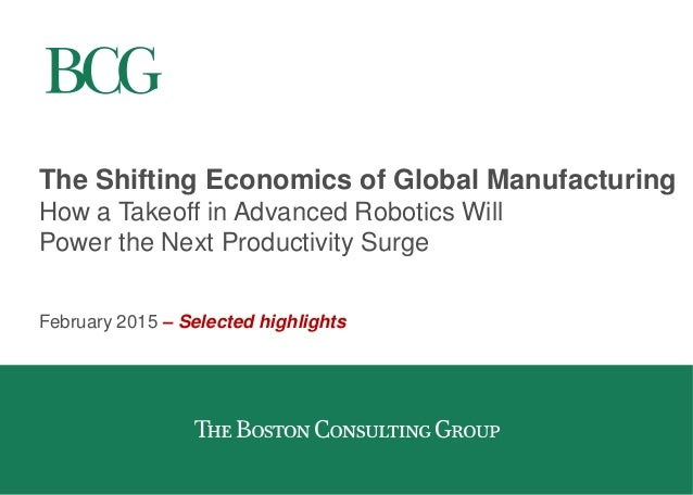 The Shifting Economics of Global Manufacturing How a Takeoff in Advanced Robotics Will Power the Next Productivity Surge F...