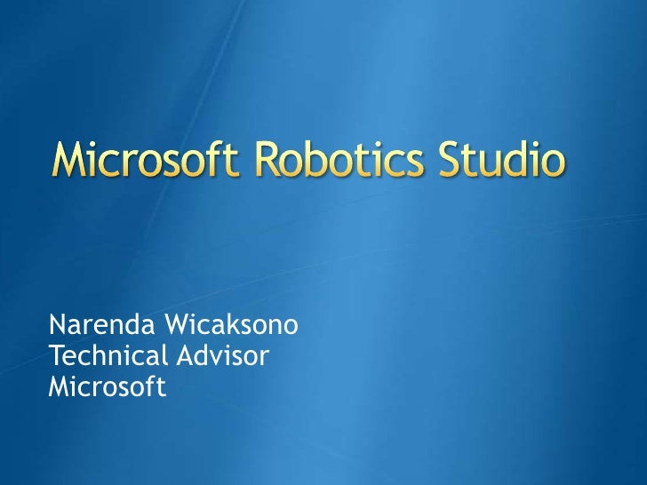 Microsoft Robotics Studio<br />Narenda Wicaksono<br />Technical Advisor<br />Microsoft<br />