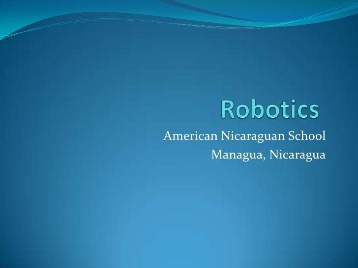 Robotics<br />American Nicaraguan School<br />Managua, Nicaragua<br />