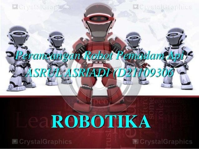 Perancangan Robot Pemadam Api  ASRUL ASRIADI (D21109306      ROBOTIKA