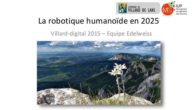 La robotique humanoïde en 2025 Villard-digital 2015 – Equipe Edelweiss