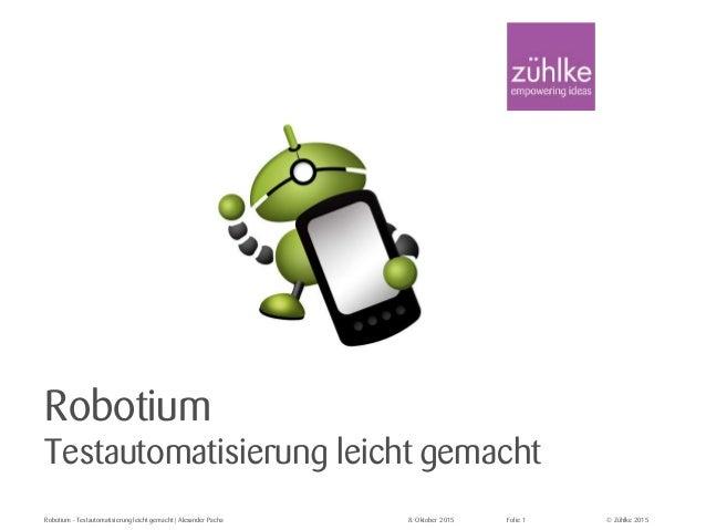 © Zühlke 2015 Robotium Testautomatisierung leicht gemacht Robotium - Testautomatisierung leicht gemacht | Alexander Pacha ...