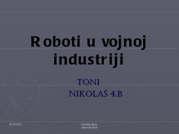 Roboti u vojnoj industriji Toni  NikolaŠ 4.B