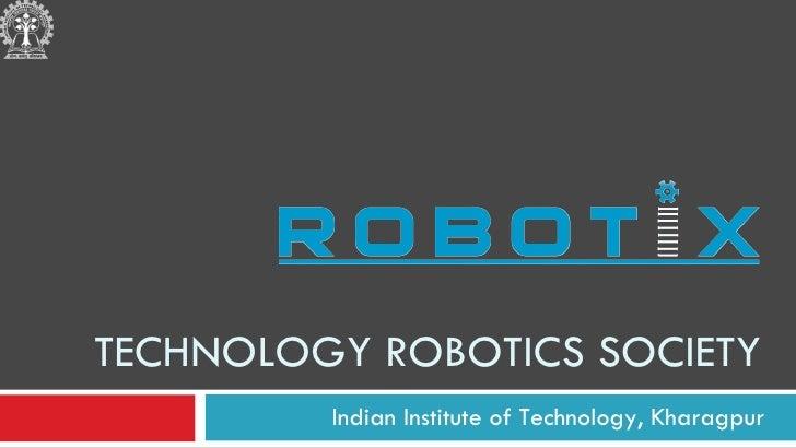 TECHNOLOGY ROBOTICS SOCIETY Indian Institute of Technology, Kharagpur
