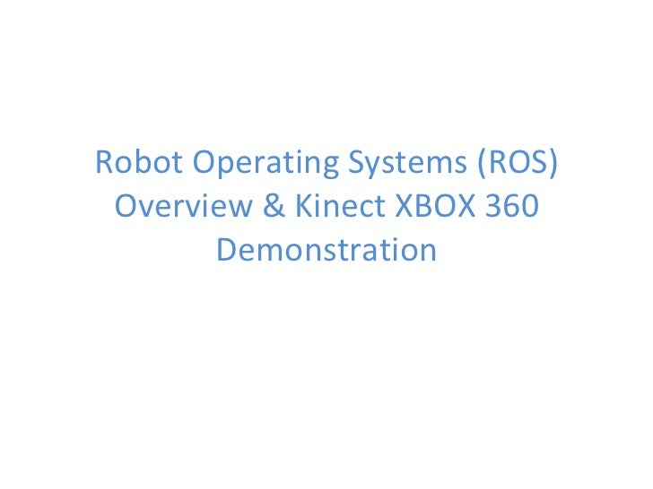 Robot Operating Systems (ROS) Overview & Kinect XBOX 360 Demonstration